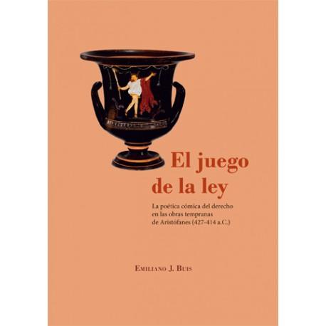 El juego de la ley. La poética cómica del derecho en las obras tempranas de Aristófanes (427-414 a.C.)