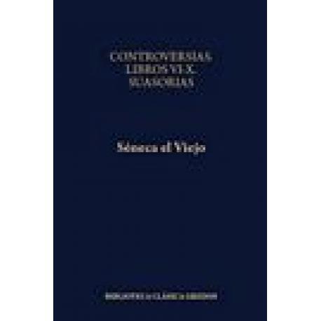 Controversias. Libros VI-X. Suasorias