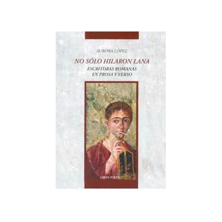 No sólo hilaron lana. Escritoras romanas en prosa y verso.