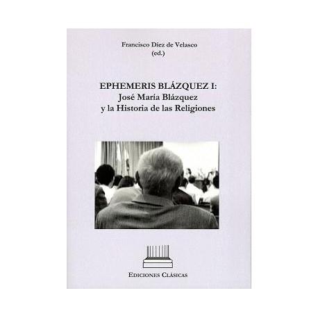 EPHEMERIS BLAZQUEZ I: José María Blazquez y la hisotria de las religiones