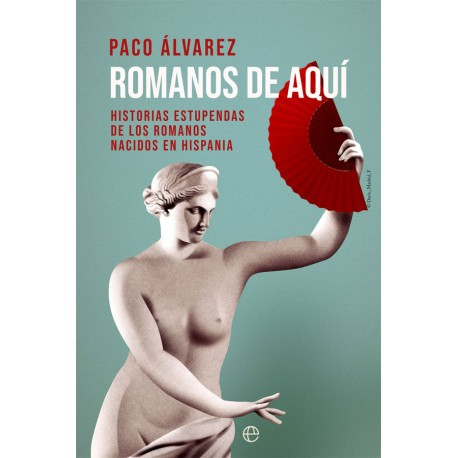 Romanos de aquí. Historias estupendas de los romanos en Hispania