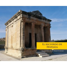 El recuerdo de Hispania Una invitación al arqueoturismo