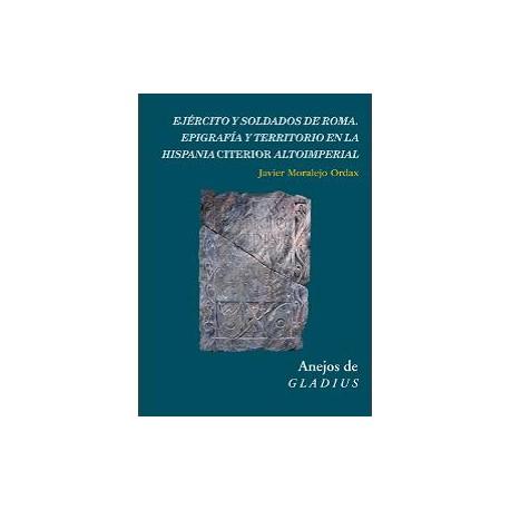 Ejército y soldados de Roma : epigrafía y territorio en la Hispania Citerior altoimperial