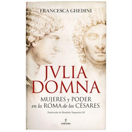 Julia  Domna. Mujeres y poder en la Roma de los cesares