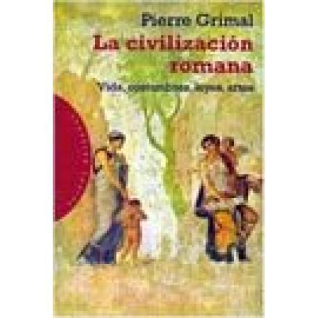 La civilización romana. Vida, constumbres, leyes, artes