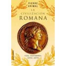 La civilización romana. Vidas, costumbres, leyes, artes - Imagen 1