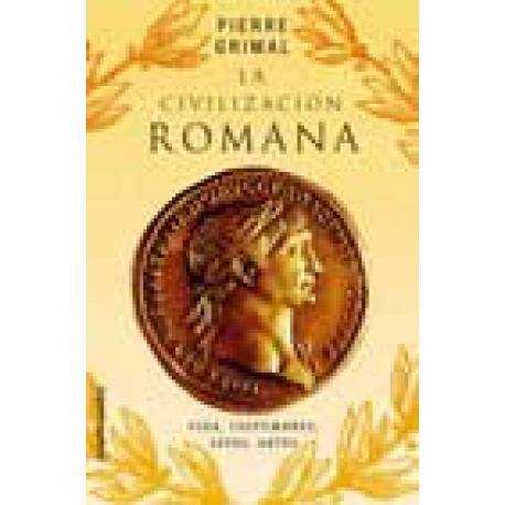 La civilización romana. Vidas, costumbres, leyes, artes