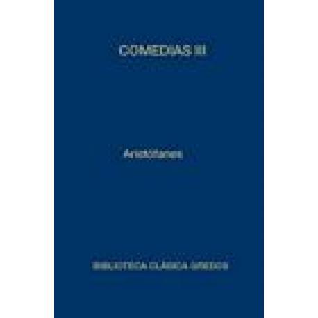 Comedias. Vol. III. Lisístrata-Tesmoforiantes-Ranas-Asambleístas-Pluto