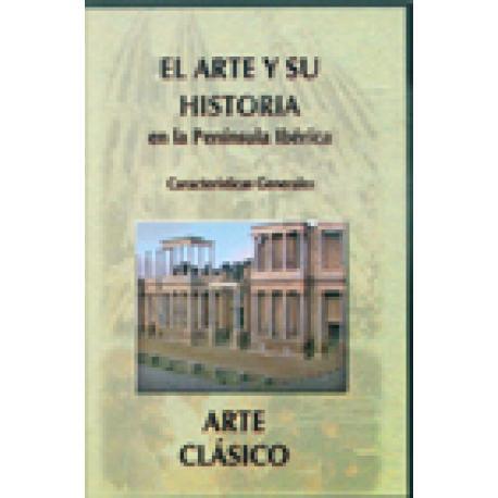 El arte y su historia en la Península Ibérica. Arte Clásico. Características generales. DVD