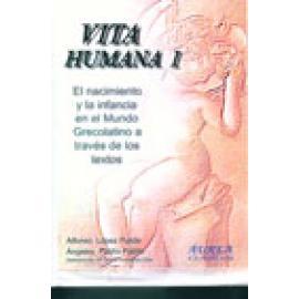 Vita Humana I. El nacimiento y la infancia en el Mundo Grecolatino a través de los textos. - Imagen 1