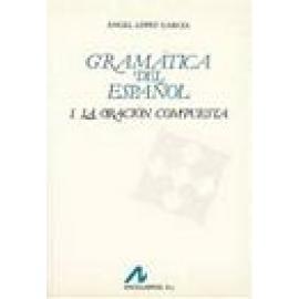 Gramática del español. Vol I: La Oración Compuesta - Imagen 1