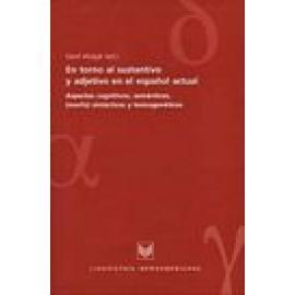 En torno al sustantivo y adjetivo en el español actual. Aspectos cognitivos, semánticos, (morfo)sintácticos y lexicogenéticos -