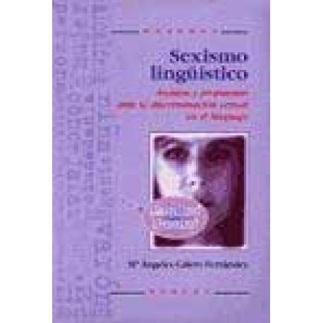 Sexismo lingüístico. Análisis y propuestas ante la discriminación sexual en el lenguaje.