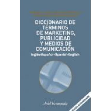 Diccionario de términos de marketing, publicidad y medios de comunicación. Inglés-Español Spanish-English.