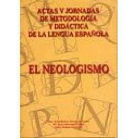 Actas de las V jornadas de metodología y didáctica de la lengua española. El neologismo - Imagen 1