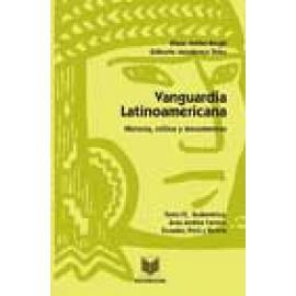 Vanguardia Latinoamericana. Tomo IV. Historia, crítica y documentos. Sudamérica, Area Andina Centro: Ecuador, Perú y Bolivia - I