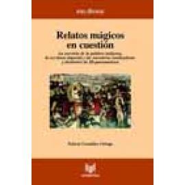 Relatos mágicos en cuestión. La cuestión de la palabra indígena, la escritura imperial y las narrativas totalizadoras y disident