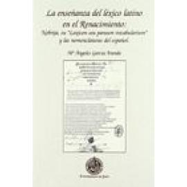 """La enseñanza del léxico latino en el Renacimiento: Nebrija, su """"lexicon seu paruum vocabularium"""" y las nomenclaturas del español"""