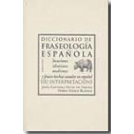 Diccionario de fraseología española. Locuciones, idiotismos, modismos y frases hechas usuales en español (su interpretación)