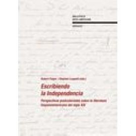 Escribiendo la Independencia. Perspectivas postcoloniales sobre literatura hispanoamericana del siglo XIX - Imagen 1