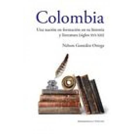 Colombia una nación en formación en su historia y literatura (siglos XVI-XXI)