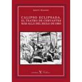 Calipso eclipsada. El teatro de Cervantes más allá del Siglo de Oro. - Imagen 1