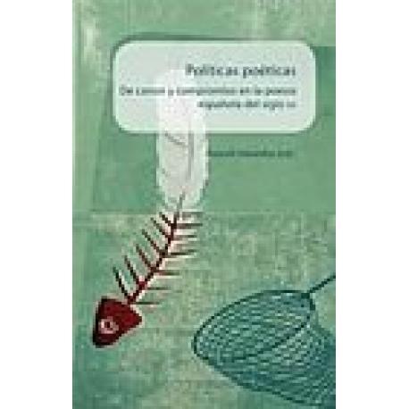Políticas poéticas. De canon y compromiso en la poesía española del siglo XX.